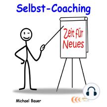 Selbst-Coaching: selbstbestimmt und glücklich das Leben genießen...