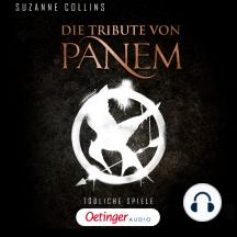 Die Tribute von Panem. Tödliche Spiele: Ungekürzte Lesung