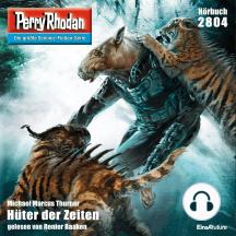 """Perry Rhodan 2804: Hüter der Zeiten: Perry Rhodan-Zyklus """"Die Jenzeitigen Lande"""""""
