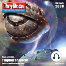 """Perry Rhodan 2808: Tiuphorenwacht: Perry Rhodan-Zyklus """"Die Jenzeitigen Lande"""""""