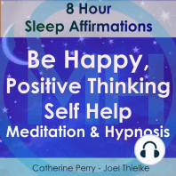 8 Hour Sleep Affirmations: Be Happy, Positive Thinking: Meditation & Hypnosis