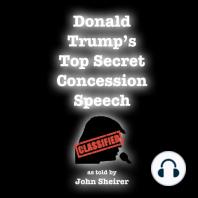 Donald Trump's Top Secret Concession Speech: Classified