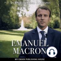 Emmanuel Macron: An Unauthorized Biography