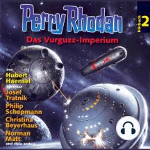 Perry Rhodan Hörspiel 02: Das Vurguzz-Imperium: Ein abgeschlossenes Hörspiel aus dem Perryversum