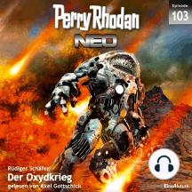 Perry Rhodan Neo 103: Der Oxydkrieg: Die Zukunft beginnt von vorn