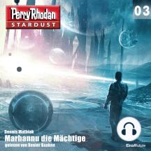 Stardust 03: Marhannu die Mächtige: Perry Rhodan Miniserie