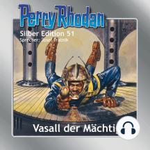 """Perry Rhodan Silber Edition 51: Vasall der Mächtigen: 7. Band des Zyklus """"Die Cappins"""""""