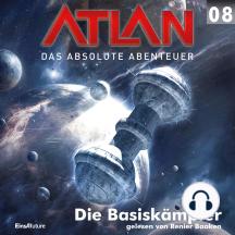 Atlan - Das absolute Abenteuer 08: Die Basiskämpfer