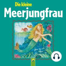 Die kleine Meerjungfrau: Ein Märchen von Hans Christian Andersen