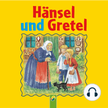 Hänsel und Gretel: Ein Märchen der Brüder Grimm