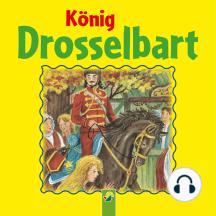 König Drosselbart: Ein Märchen der Brüder Grimm