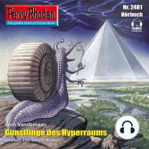 """Perry Rhodan 2481: Günstlinge des Hyperraums: Perry Rhodan-Zyklus """"Negasphäre"""""""