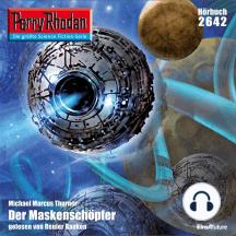 "Perry Rhodan 2642: Der Maskenschöpfer: Perry Rhodan-Zyklus ""Neuroversum"""