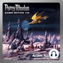 "Perry Rhodan Silber Edition 124: Atlans Rückkehr: Perry Rhodan-Zyklus ""Die Kosmische Hanse"" - Komplettversion"