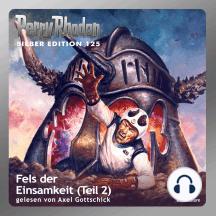 """Perry Rhodan Silber Edition 125: Fels der Einsamkeit (Teil 2): Perry Rhodan-Zyklus """"Die Kosmische Hanse"""""""