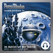 "Perry Rhodan Silber Edition 77: Im Mahlstrom der Sterne: Perry Rhodan-Zyklus ""Das Konzil"" - Komplettversion"