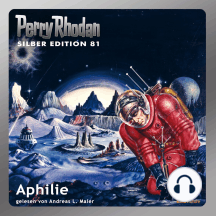 """Perry Rhodan Silber Edition 81: Aphilie: Perry Rhodan-Zyklus """"Aphilie"""" - Komplettversion"""