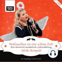 Weihnachten ist eine schöne Zeit: Eine literarisch-musikalische Liebeserklärung Live-Aufnahme