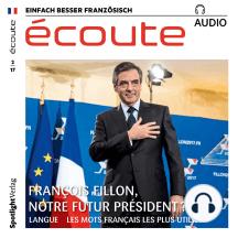Französisch lernen Audio - François Fillon, der nächste Präsident?: écoute audio 02/17 - François Fillon, notre futur président ?