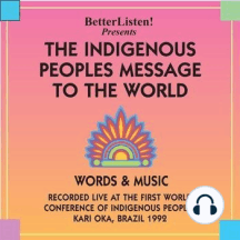 The Indigenous Peoples' Message To The World: Words & Music