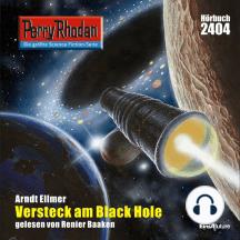 "Perry Rhodan 2404: Versteck am Black Hole: Perry Rhodan-Zyklus ""Negasphäre"""