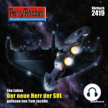 "Perry Rhodan 2419: Der neue Herr der SOL: Perry Rhodan-Zyklus ""Negasphäre"""