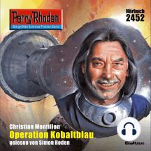 "Perry Rhodan 2452: Operation Kobaltblau: Perry Rhodan-Zyklus ""Negasphäre"""
