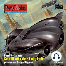 """Perry Rhodan 2454: Schiff aus der Ewigkeit: Perry Rhodan-Zyklus """"Negasphäre"""""""
