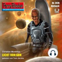 """Perry Rhodan 2478: Licht von Ahn: Perry Rhodan-Zyklus """"Negasphäre"""""""