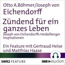 Zündend für ein ganzes Leben: Joseph von Eichendorffs Heidelberger Inspirationen