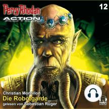 Perry Rhodan Action 12: Die Robotgarde: Die Regenten greifen zu - eine Raumflotte bedroht dem Demetria-Sternhaufen