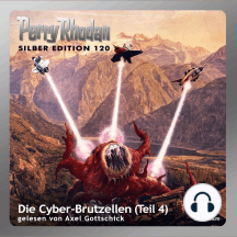"""Perry Rhodan Silber Edition 120: Die Cyber-Brutzellen (Teil 4): Perry Rhodan-Zyklus """"Die Kosmische Hanse"""""""