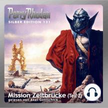 """Perry Rhodan Silber Edition 121: Mission Zeitbrücke (Teil 2): Perry Rhodan-Zyklus """"Die Kosmische Hanse"""""""