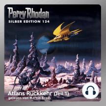 "Perry Rhodan Silber Edition 124: Atlans Rückkehr (Teil 1): Perry Rhodan-Zyklus ""Die Kosmische Hanse"""