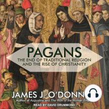Pagans: The End of Traditional Religion and the Rise of Christianity