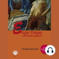 Edgar Degas, l'homme pressé