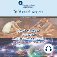 De La Medicina Ancestral A La Medicina Cuántica: Historia, filosofía y perspectiva