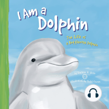 I Am a Dolphin: The Life of a Bottlenose Dolphin