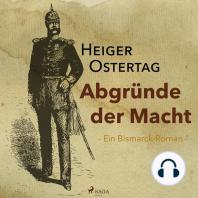 Abgründe der Macht - Ein Bismarck-Roman (Ungekürzt)