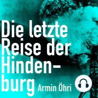 Die letzte Reise der Hindenburg (Ungekürzt)