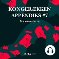 Tropekolonierne - Kongerækken Appendiks 7 (uforkortet)