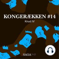 Knud IV - Kongerækken 14 (uforkortet)