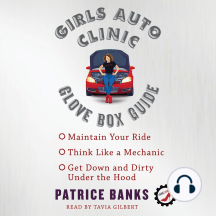 Girls Auto Clinic Glove Box Guide: Maintain Your Ride, Think Like a Mechanic, Get Down and Dirty Under the Hood