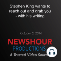 Stephen King Wants to Reach Out and Grab You — with His Writing
