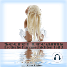 Secret Dreams: Erotische Kurzgeschichten | Teil 2: Erotik Hörspiele
