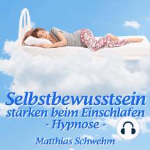 Selbstbewusstsein stärken beim Einschlafen: Hypnose