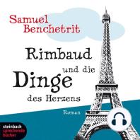 Rimbaud und die Dinge des Herzens (Gekürzt)