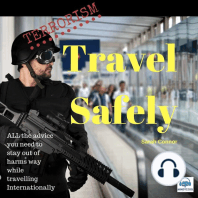 Terrorism: Travel Safely: All the Advice You Need to Stay out of Harms Way while Travelling Internationally