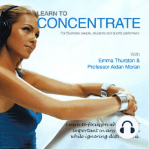 Learn to Concentrate: For Business People, Students, and Sports Performers