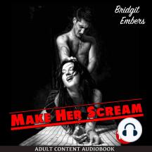 Make Her Scream: Erotic Fantasies that Satisfy Your Needs!